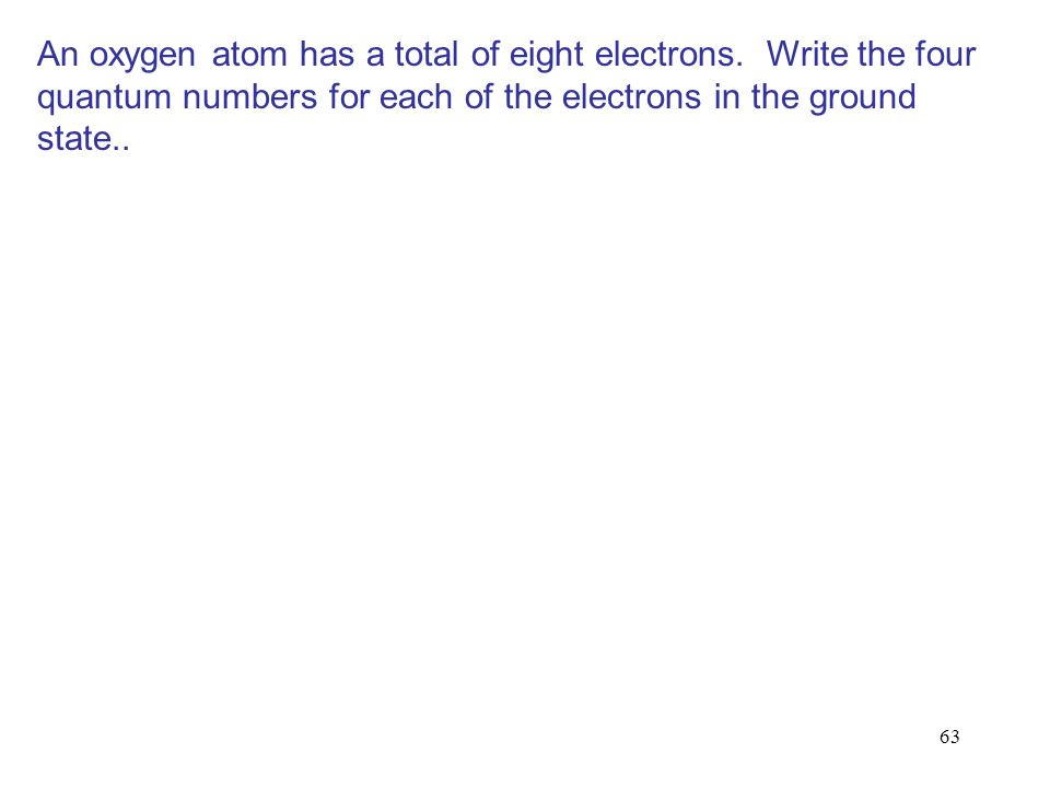 An oxygen atom has a total of eight electrons