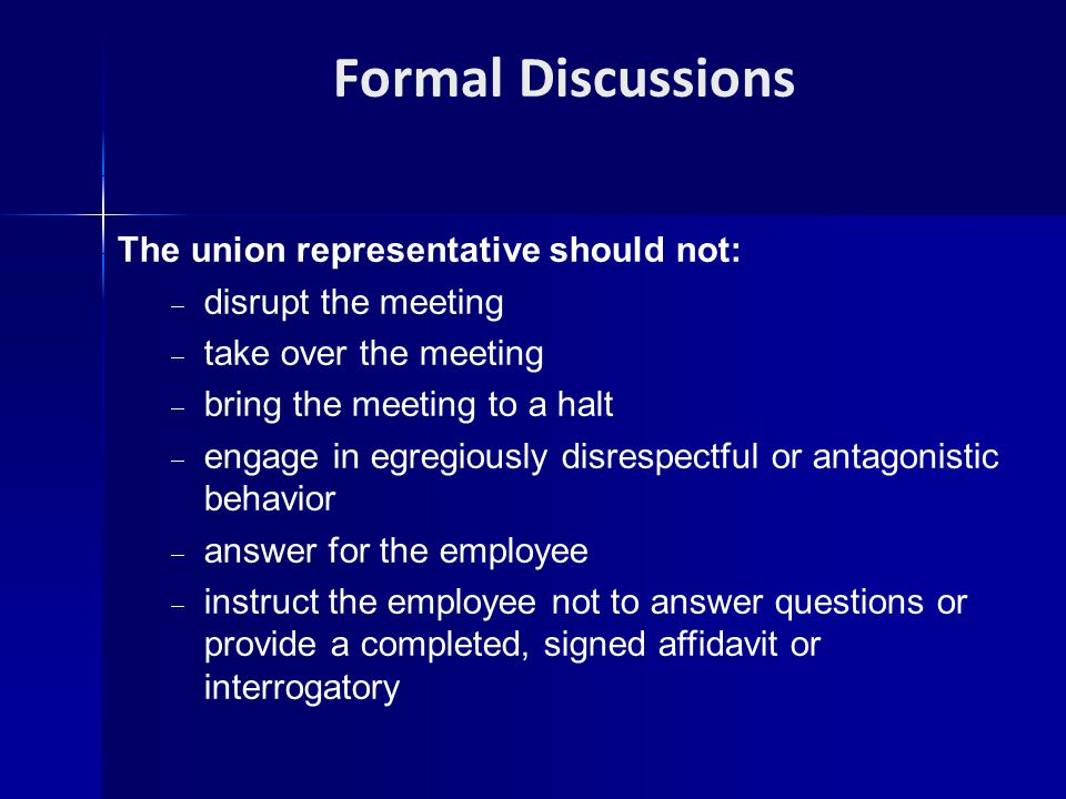 Formal Discussions The union representative should not:
