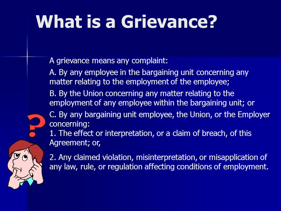 What is a Grievance A grievance means any complaint: