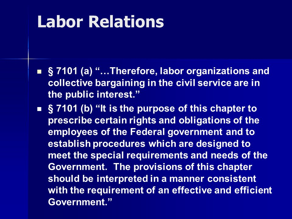 Labor Relations § 7101 (a) …Therefore, labor organizations and collective bargaining in the civil service are in the public interest.