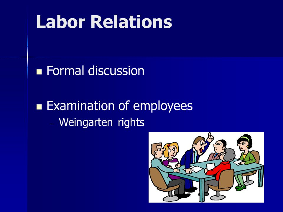 Labor Relations Formal discussion Examination of employees