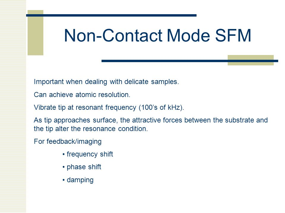 Non-Contact Mode SFM Important when dealing with delicate samples.