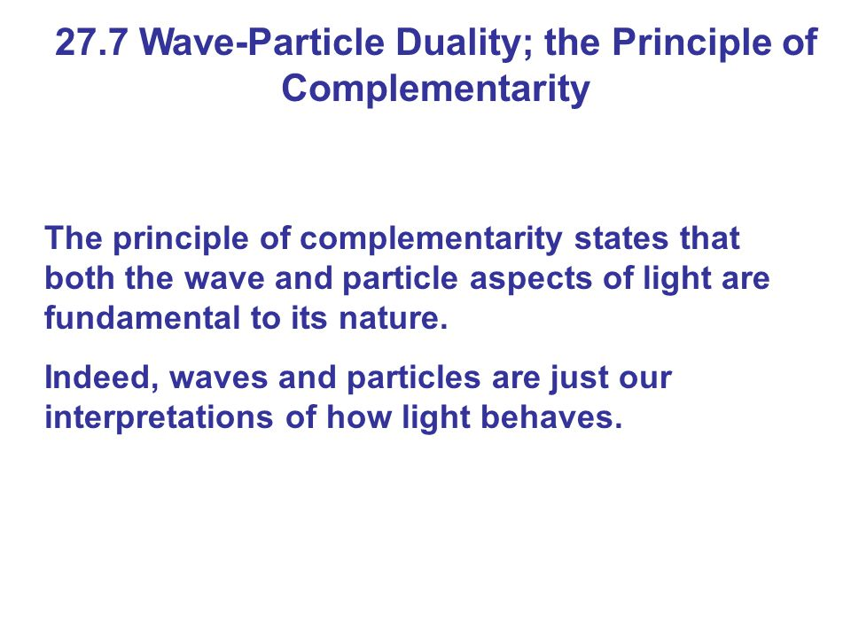 27.7 Wave-Particle Duality; the Principle of Complementarity