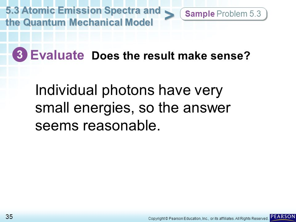 Sample Problem 5.3 3. Evaluate Does the result make sense Individual photons have very small energies, so the answer seems reasonable.