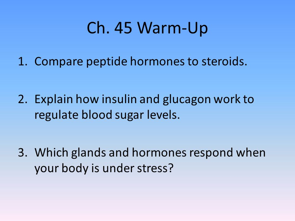 Ch. 45 Warm-Up Compare peptide hormones to steroids.