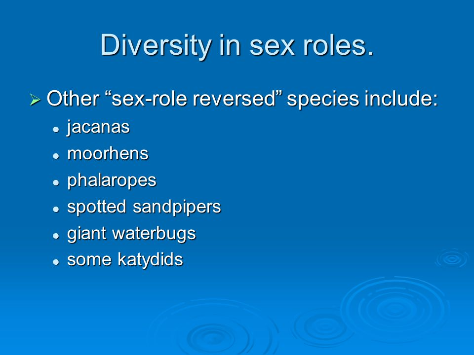 Diversity in sex roles. Other sex-role reversed species include: