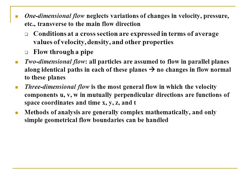 One-dimensional flow neglects variations of changes in velocity, pressure, etc., transverse to the main flow direction