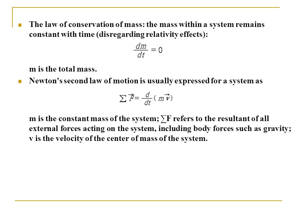 The law of conservation of mass: the mass within a system remains constant with time (disregarding relativity effects):