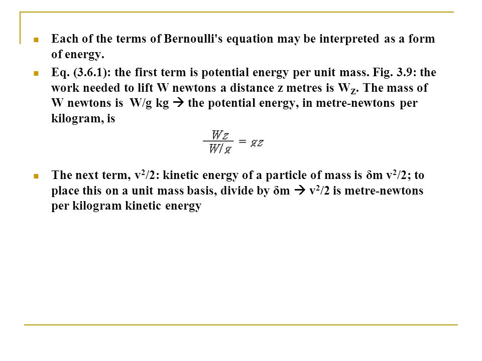 Each of the terms of Bernoulli s equation may be interpreted as a form of energy.
