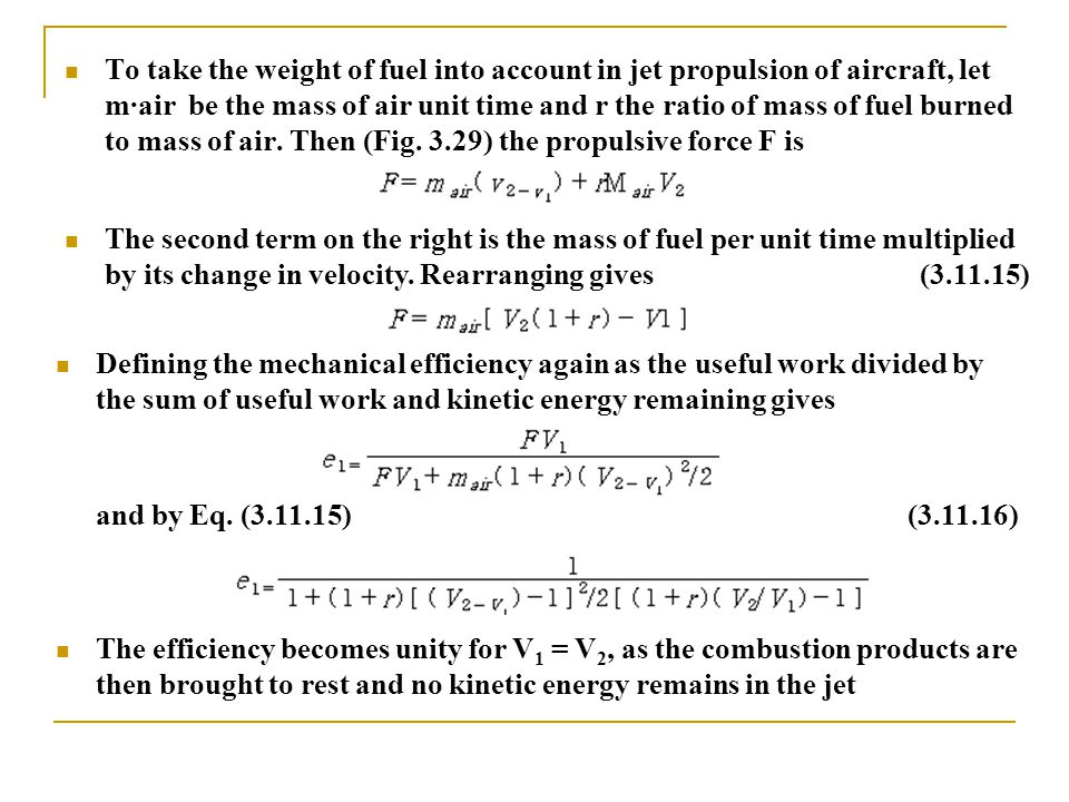 To take the weight of fuel into account in jet propulsion of aircraft, let m·air be the mass of air unit time and r the ratio of mass of fuel burned to mass of air. Then (Fig. 3.29) the propulsive force F is
