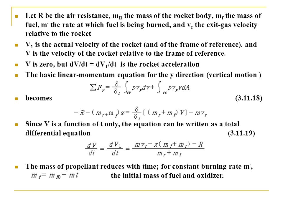 Let R be the air resistance, mR the mass of the rocket body, mf the mass of fuel, m· the rate at which fuel is being burned, and vr the exit-gas velocity relative to the rocket