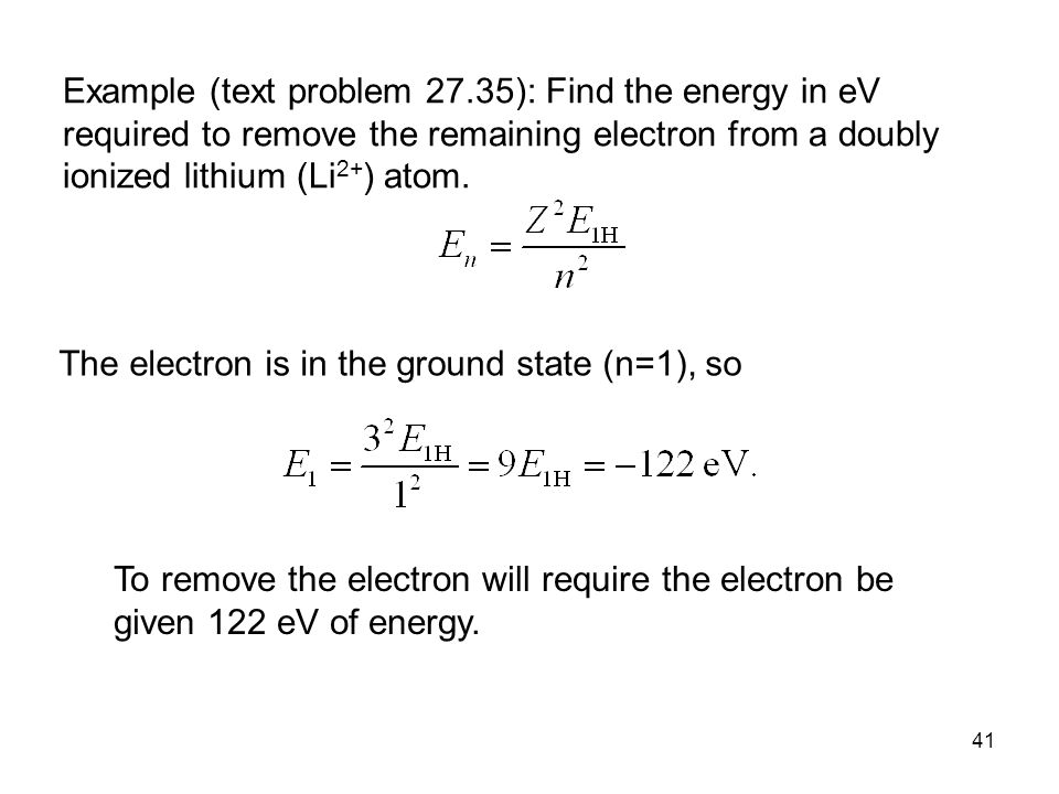 Example (text problem 27.35): Find the energy in eV required to remove the remaining electron from a doubly ionized lithium (Li2+) atom.