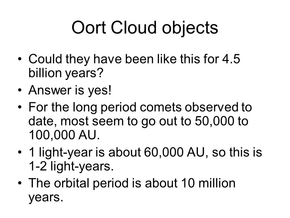 Oort Cloud objects Could they have been like this for 4.5 billion years Answer is yes!