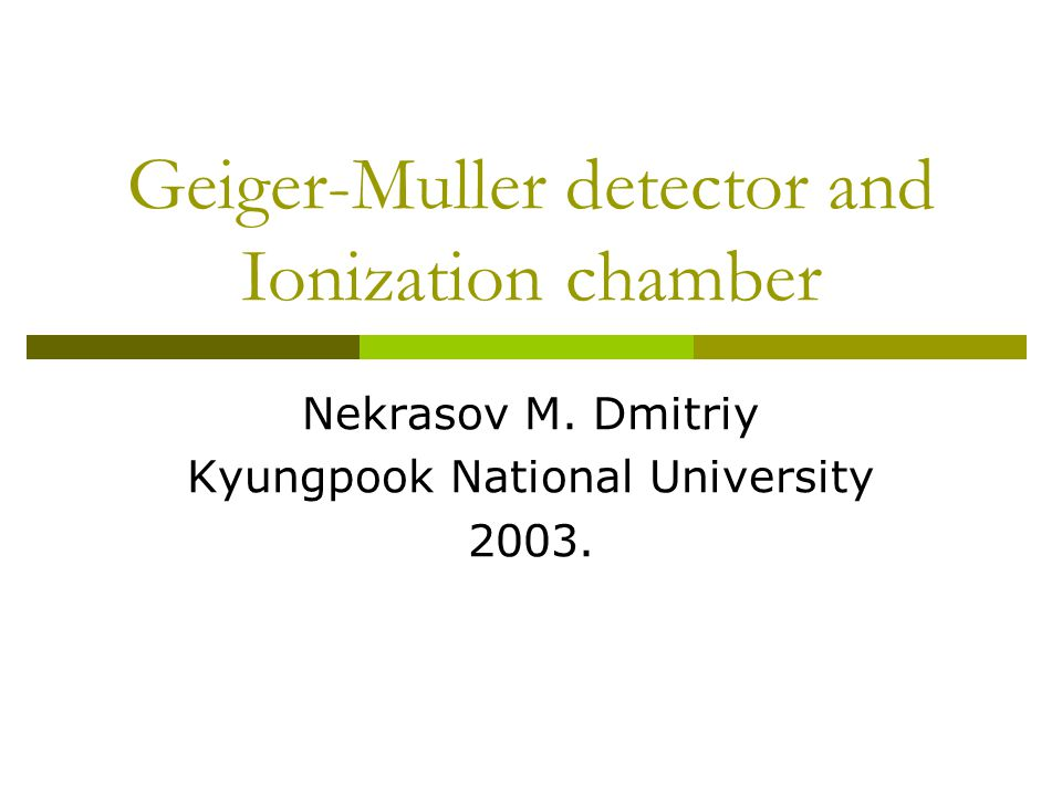 Geiger-Muller detector and Ionization chamber