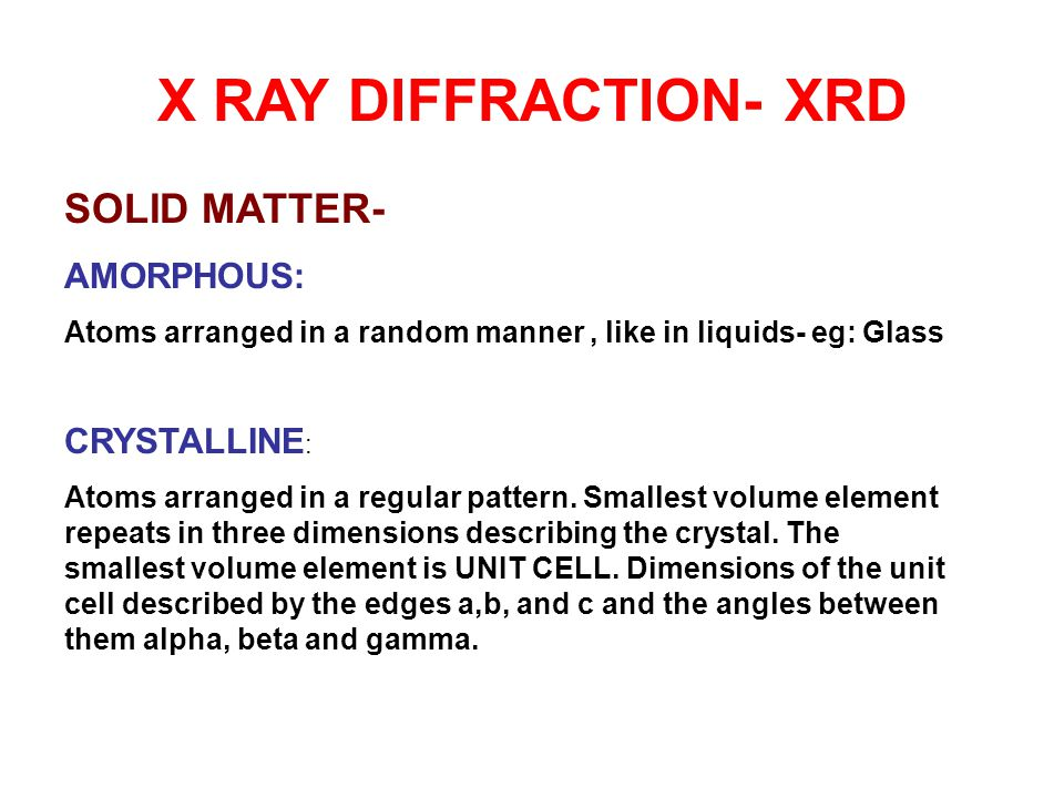 X RAY DIFFRACTION- XRD SOLID MATTER- AMORPHOUS: CRYSTALLINE: