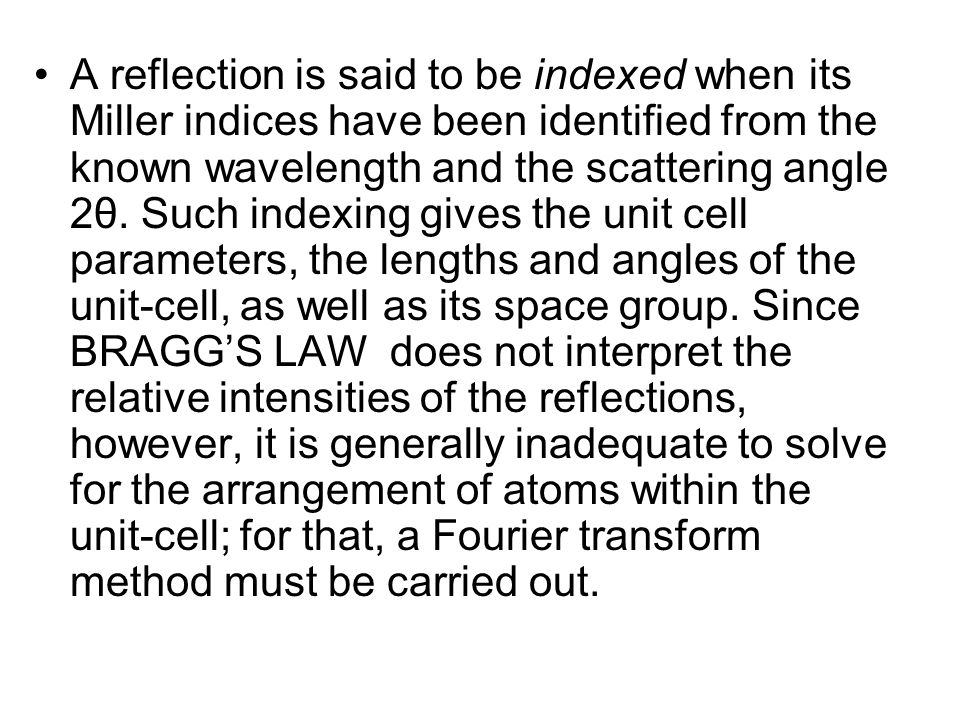 A reflection is said to be indexed when its Miller indices have been identified from the known wavelength and the scattering angle 2θ.