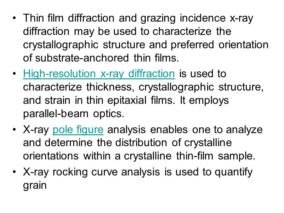 Thin film diffraction and grazing incidence x-ray diffraction may be used to characterize the crystallographic structure and preferred orientation of substrate-anchored thin films.