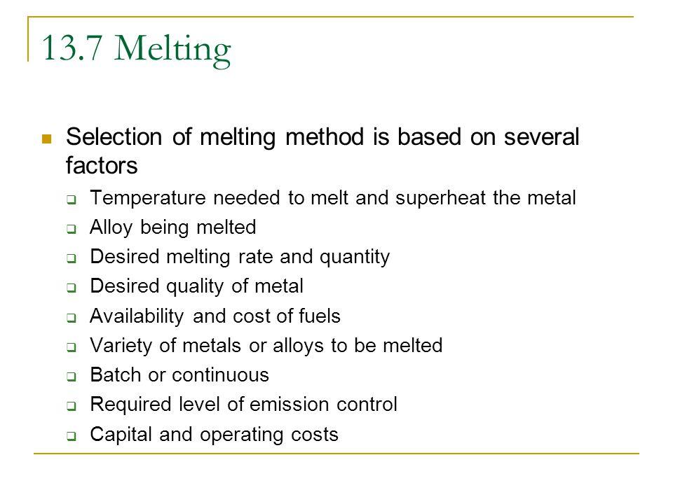 13.7 Melting Selection of melting method is based on several factors