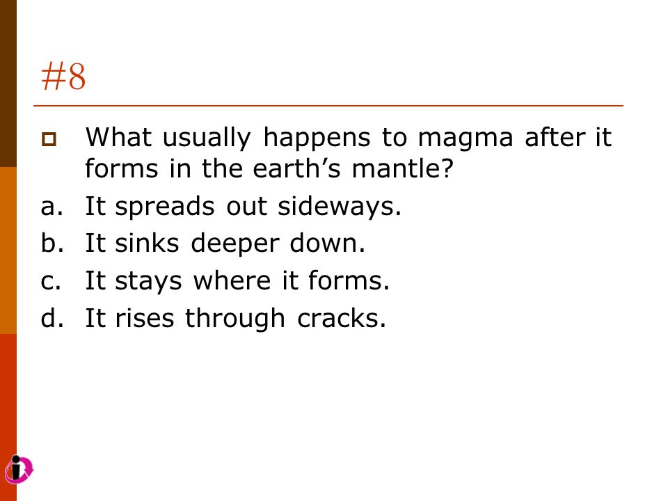 #8 What usually happens to magma after it forms in the earth's mantle