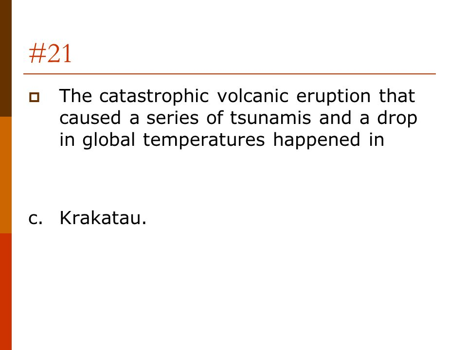 #21 The catastrophic volcanic eruption that caused a series of tsunamis and a drop in global temperatures happened in.