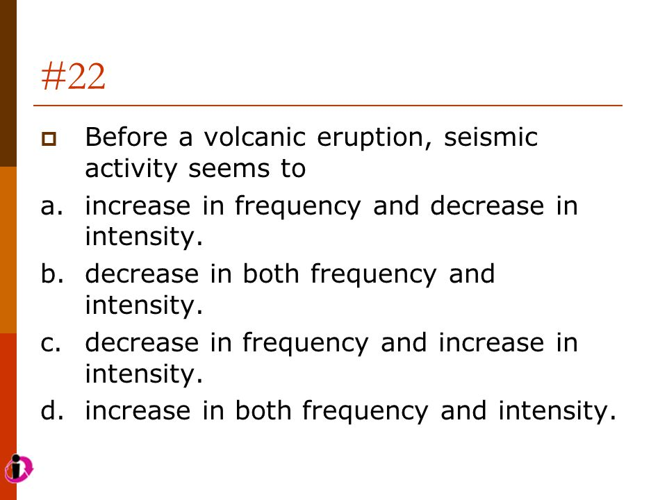 #22 Before a volcanic eruption, seismic activity seems to