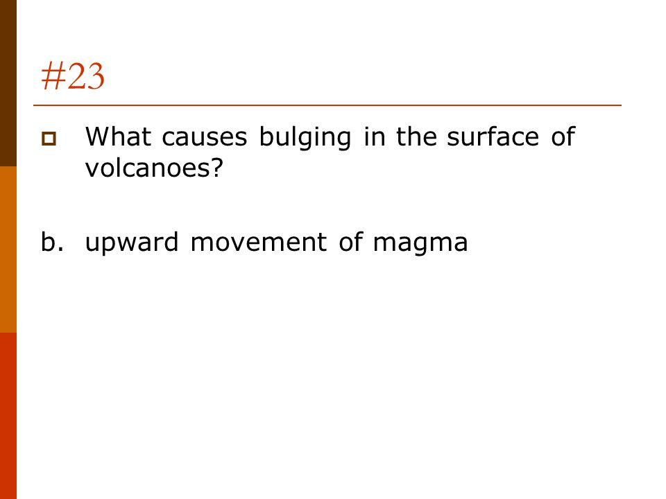 #23 What causes bulging in the surface of volcanoes