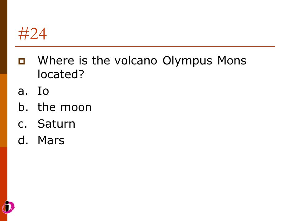 #24 Where is the volcano Olympus Mons located a. Io b. the moon