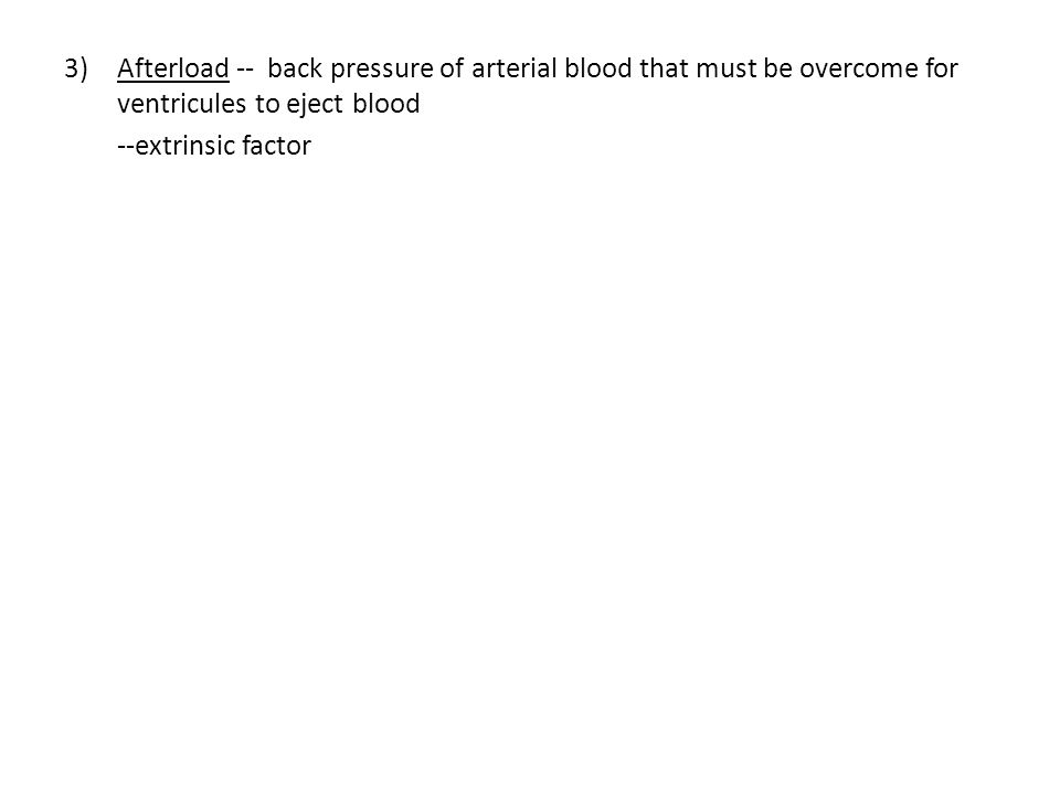Afterload -- back pressure of arterial blood that must be overcome for ventricules to eject blood
