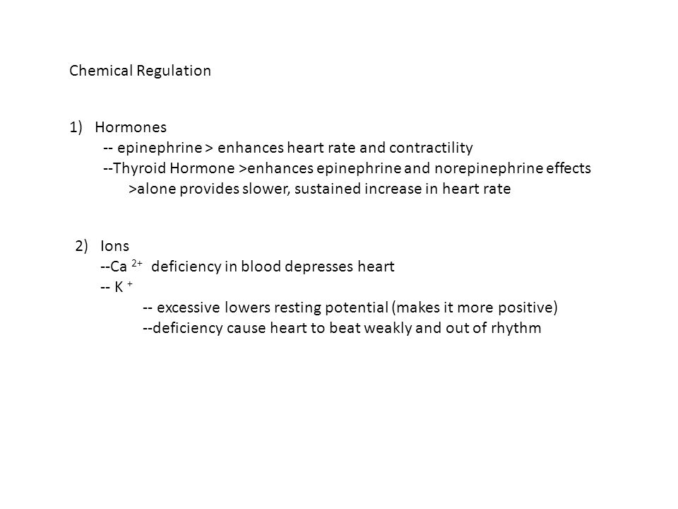 Chemical Regulation Hormones. -- epinephrine > enhances heart rate and contractility.