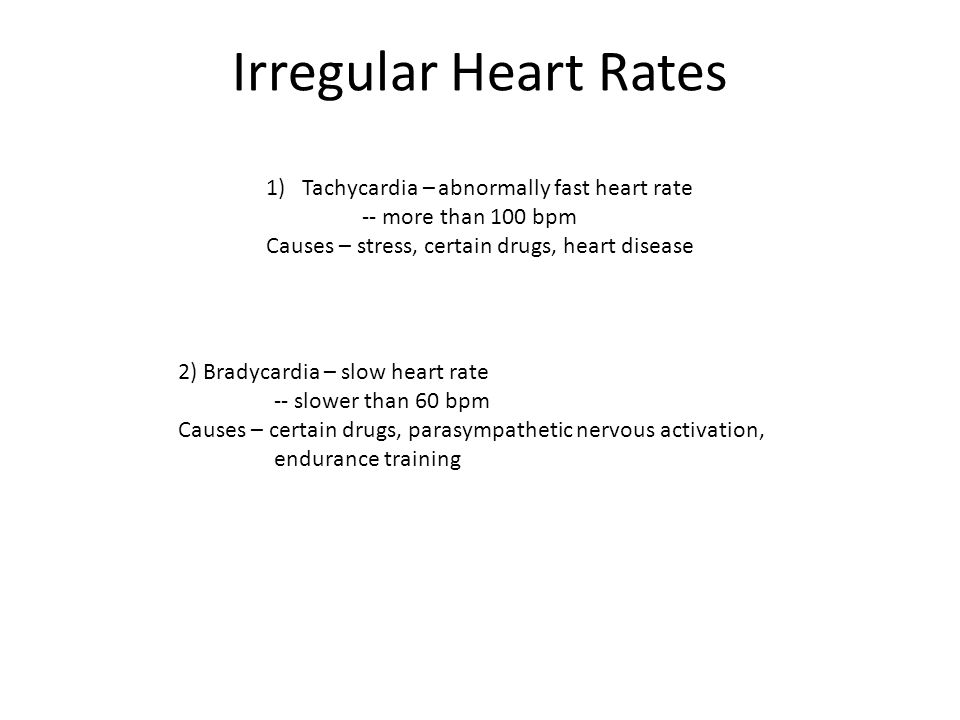 Irregular Heart Rates Tachycardia – abnormally fast heart rate