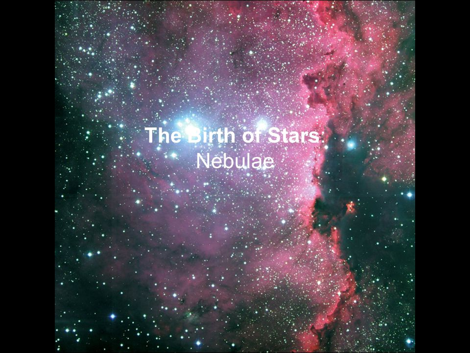The Birth of Stars: Nebulae