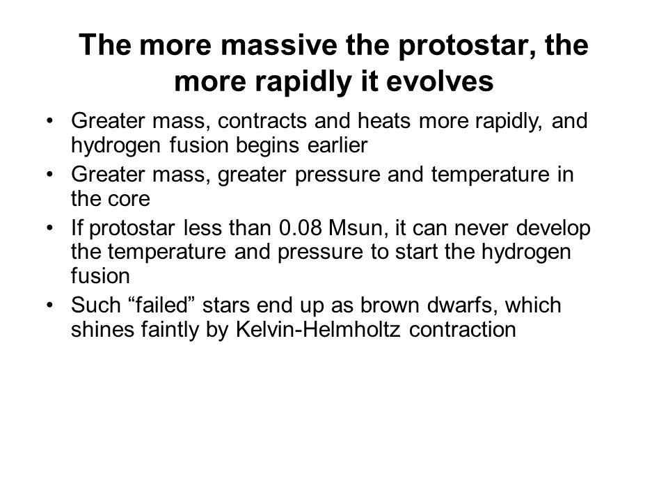 The more massive the protostar, the more rapidly it evolves