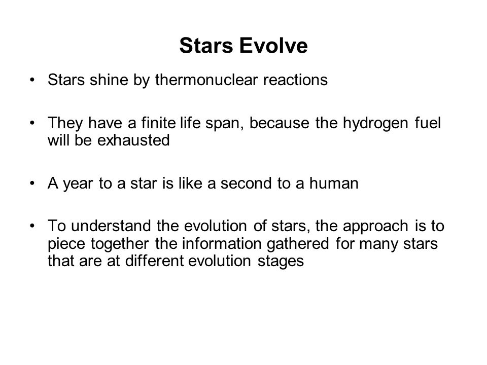 Stars Evolve Stars shine by thermonuclear reactions