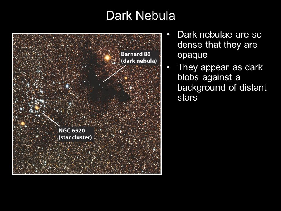 Dark Nebula Dark nebulae are so dense that they are opaque