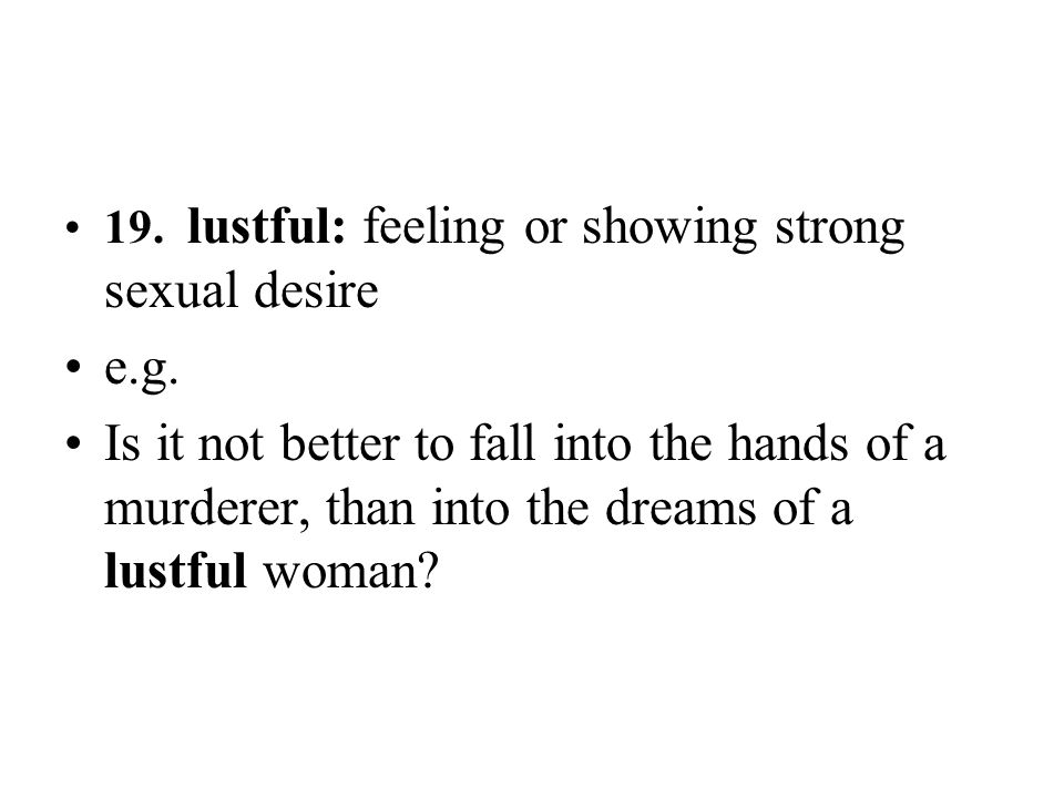 19. lustful: feeling or showing strong sexual desire