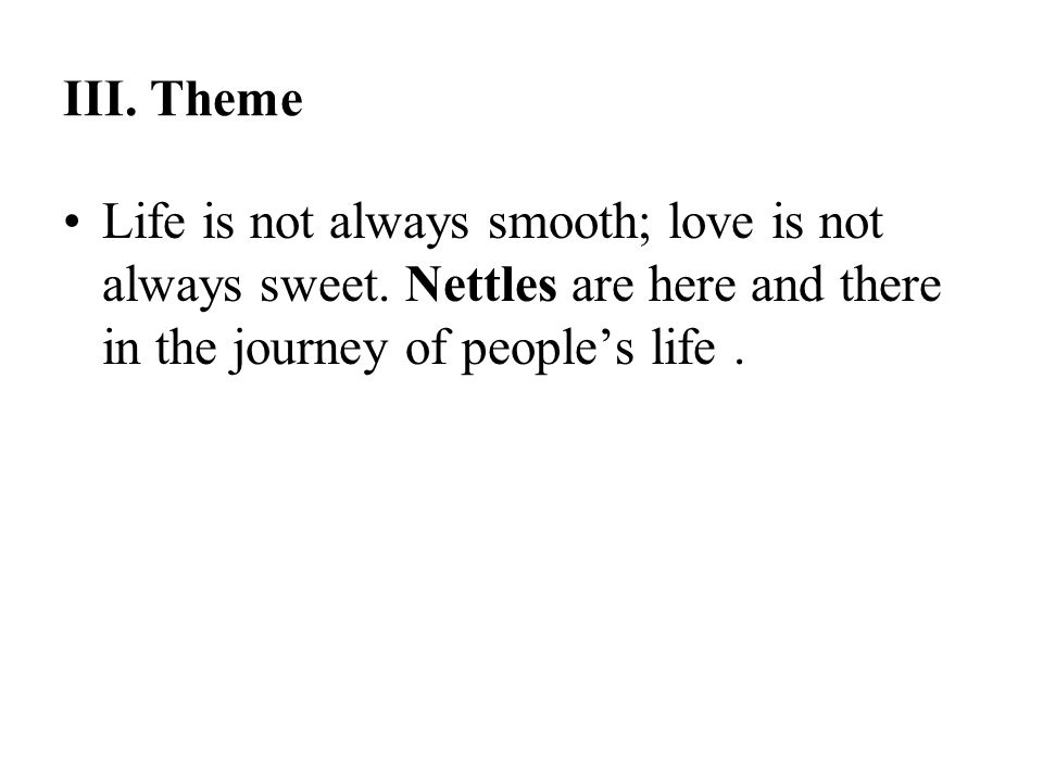 III. Theme Life is not always smooth; love is not always sweet.