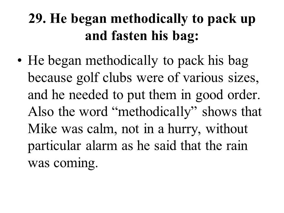 29. He began methodically to pack up and fasten his bag: