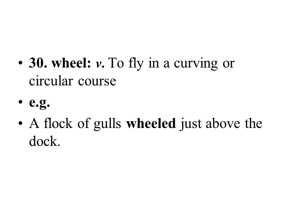 30. wheel: v. To fly in a curving or circular course