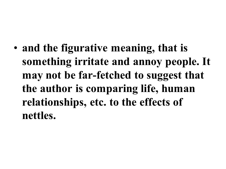 and the figurative meaning, that is something irritate and annoy people.