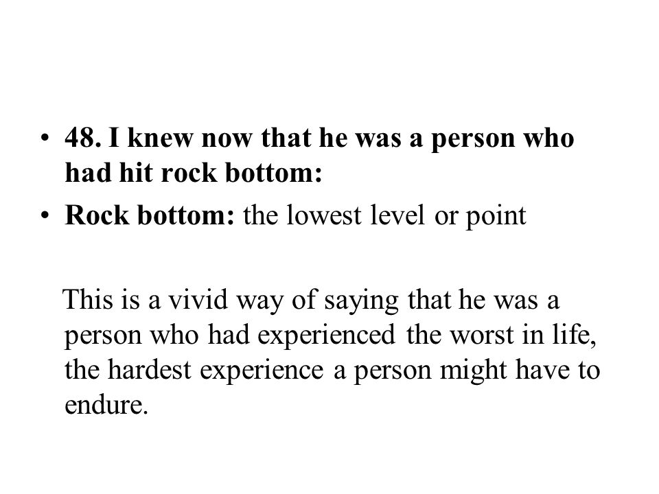 48. I knew now that he was a person who had hit rock bottom: