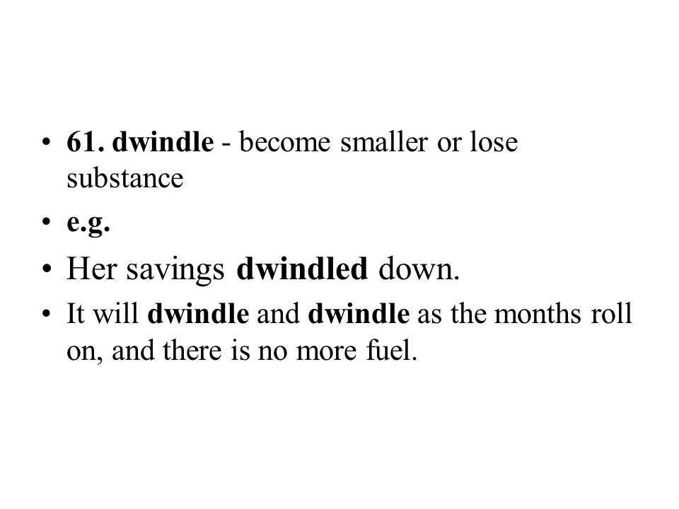 Her savings dwindled down.