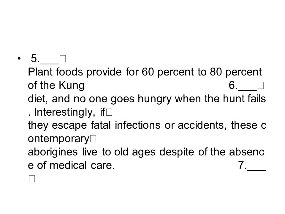 5. ___ Plant foods provide for 60 percent to 80 percent of the Kung 6