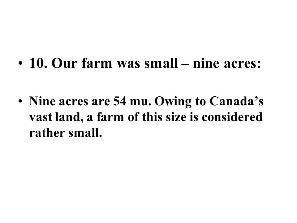 10. Our farm was small – nine acres: