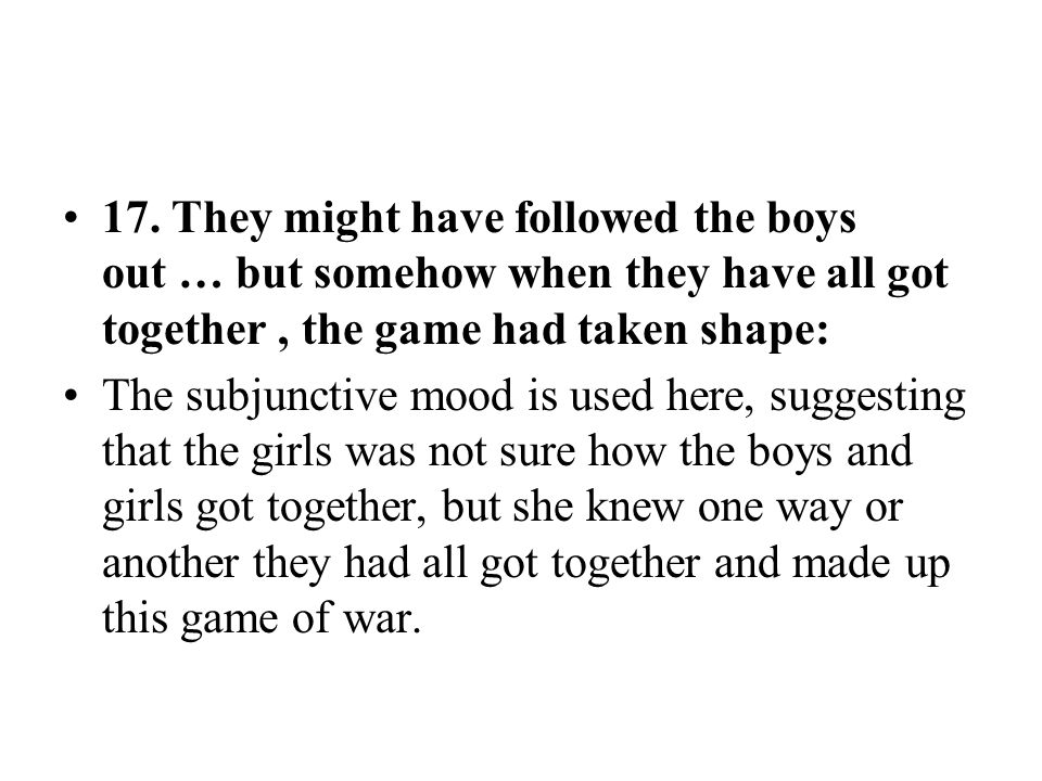 17. They might have followed the boys out … but somehow when they have all got together , the game had taken shape: