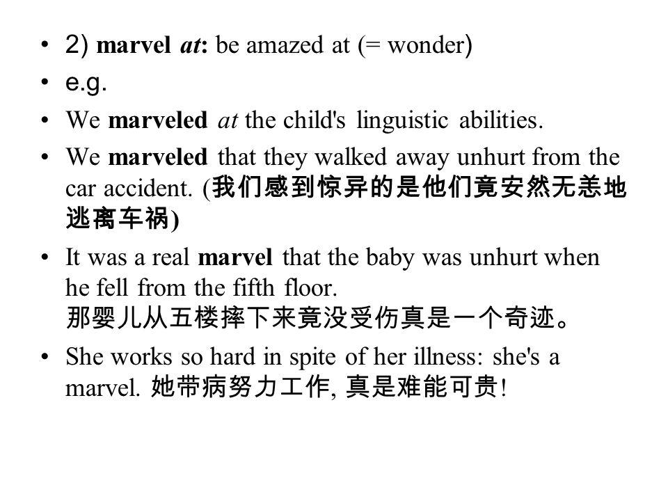 2) marvel at: be amazed at (= wonder)