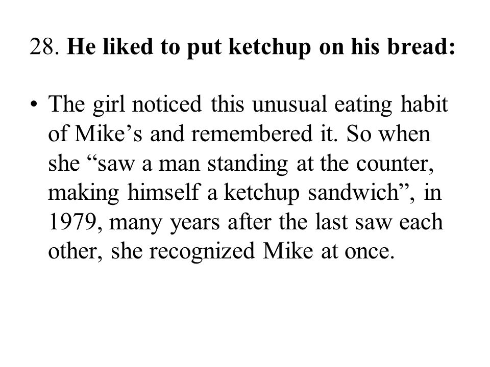 28. He liked to put ketchup on his bread: