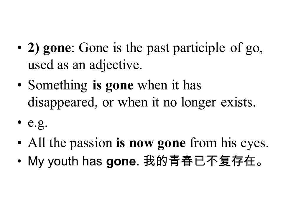 2) gone: Gone is the past participle of go, used as an adjective.