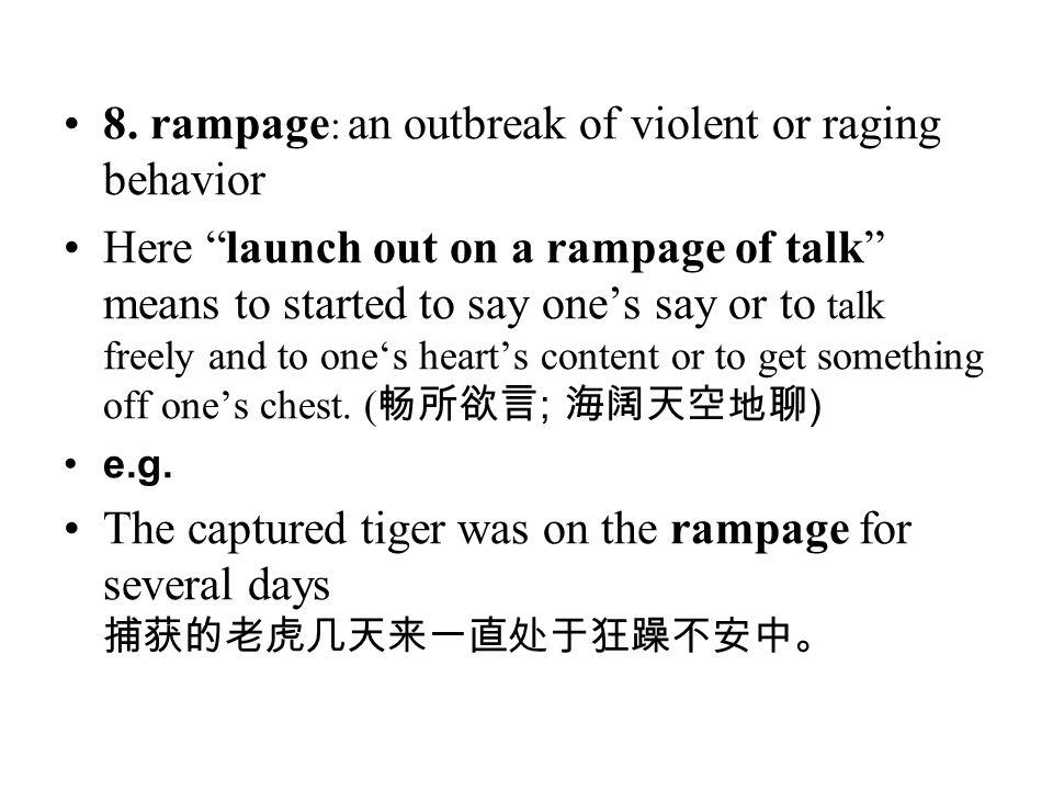 8. rampage: an outbreak of violent or raging behavior