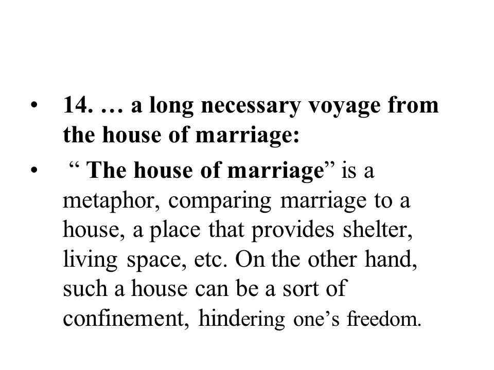 14. … a long necessary voyage from the house of marriage: