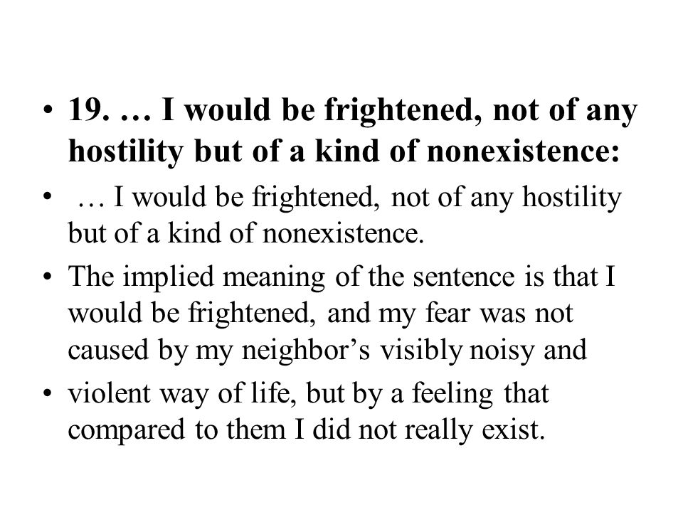 19. … I would be frightened, not of any hostility but of a kind of nonexistence:
